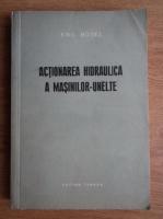 Emil Botez - Actionarea hidraulica a masinilor-unelte