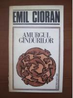 Emil Cioran - Amurgul gandurilor