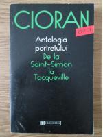 Emil Cioran - Antologia portretului de la Saint-Simon la Tocqueville
