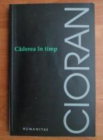 Emil Cioran - Caderea in timp