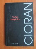 Emil Cioran - Cartea amagirilor (editura Humanitas, 2006)