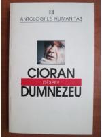 Emil Cioran - Despre Dumnezeu