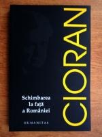 Anticariat: Emil Cioran - Schimbarea la fata a Romaniei