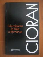 Emil Cioran - Schimbarea la fata a Romaniei