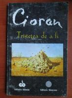 Emil Cioran - Tristetea de a fi