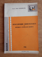 Anticariat: Emil Condurachi - Descoperiri arheologice in Republica Populara Romana