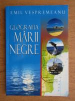 Emil E. Vespremeanu - Geografia Marii Negre
