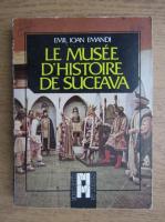 Emil Ioan Emandi - Le Musee d'Histoire de Suceava