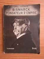Emil Ludwig - Bismarck, fondateur d'empire (1933)