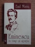 Anticariat: Emil Manu - Eminescu in timp si spatiu