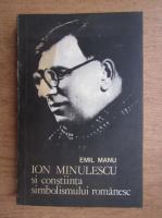 Anticariat: Emil Manu - Ion Minulescu si constiinta sombilismului romanesc