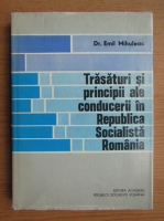 Emil Mihuleac - Trasaturi si principii ale conducerii in Republica Socialista Romania