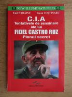 Emil Strainu, Ioana Vostinaru - C.I.A. Tentativele de asasinare ale lui Fidel Castro Ruz. Planul secret