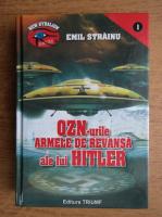 Anticariat: Emil Strainu - OZN-urile armele de revansa ale lui Hitler