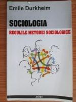 Emile Durkheim - Sociologia. Regulile metodei sociologice