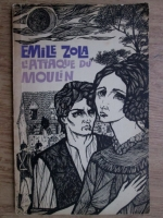 Anticariat: Emile Zola - L'attaque du moulin