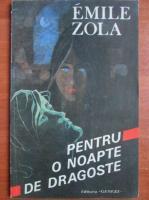 Anticariat: Emile Zola - Pentru o noapte de dragoste