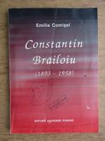 Anticariat: Emilia Comisel - Constantin Brailoiu 1893-1958