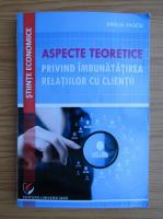 Anticariat: Emilia Pascu - Aspecte teoretice privind imbunatatirea relatiilor cu clientii