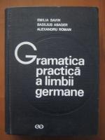 Anticariat: Emilia Savin, Basilius Abager, Alexandru Roman - Gramatica practica a limbii germane