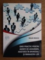 Emiliam Onesciuc - Ghid practic pentru agenti de asigurari, asistenti in brokeraj si managerii lor