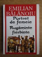 Emilian Balanoiu - Portrete de femeie. Rugaminte fierbinte