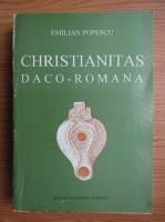 Emilian Popescu - Christianitas daco-romana. Florilegium studiorum
