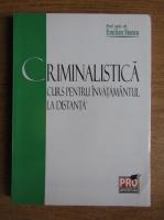 Emilian Stancu - Criminalistica. Curs pentru invatamantul la distanta
