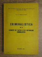 Anticariat: Emilian Stancu - Criminalistica. Elemente de tactica si metodologie criminalistica (volumul 2)