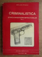 Emilian Stancu - Criminalistica. Stiinta investigarii infractiunilor. Tehnica criminalisticii (volumul 1)
