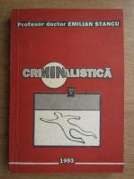Emilian Stancu - Criminalistica, stiinta investigarii infractiunilor (volumul 2)