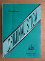 Anticariat: Emilian Stancu - Criminalistica, volumul 2. Tactica si metodologia criminalistica