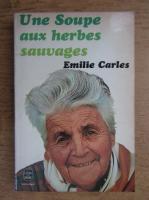Anticariat: Emilie Carles - Une soupe aux herbes sauvages