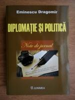 Eminescu Dragomir - Diplomatie si politica. Note de jurnal