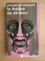 Anticariat: Emmanuel C. Jacquart - Le theatre de derision