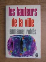 Anticariat: Emmanuel Robles - Les hauteurs de la ville