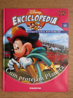 Enciclopedia Disney. Descopera lumea distrandu-te! Cum protejam Planeta