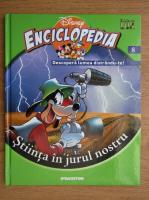 Enciclopedia Disney. Descopera lumea distrandu-te! Stiinta in jurul nostru