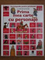 Enciclopedia pentru prichindei Larousse. Prima mea carte cu personaje