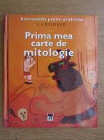 Enciclopedia pentru prichindei Larousse. Prima mea carte de mitologie