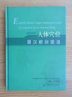 Anticariat: English-chinese Layer anatomical atlas of acupoints of the human body