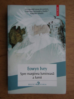 Anticariat: Eowyn Ivey - Spre marginea luminoasa a lumii