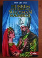 Anticariat: Erdem Sabih Anilan - Hurrem marea iubire a lui Suleyman Magnificul