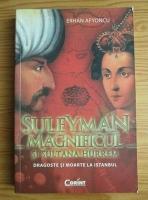 Anticariat: Erhan Afyoncu - Suleyman Magnificul si Sultana Hurrem. Dragoste si moarte la Istanbul