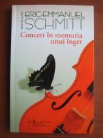 Anticariat: Eric Emmanuel Schmitt - Concert in memoria unui inger