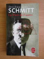 Anticariat: Eric Emmanuel Schmitt - La part de l'autre