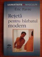 Anticariat: Eric Favre - Reteta pentru barbatul modern