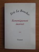 Anticariat: Eric Le Boucher - Economiquement incorrect