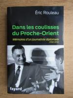 Anticariat: Eric Rouleau - Dans les coulisses du Proche-Orient. Memoires d'un journaliste diplomate, 1952-2012