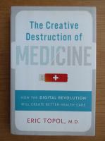 Anticariat: Eric Topol - The creative destruction of medicine